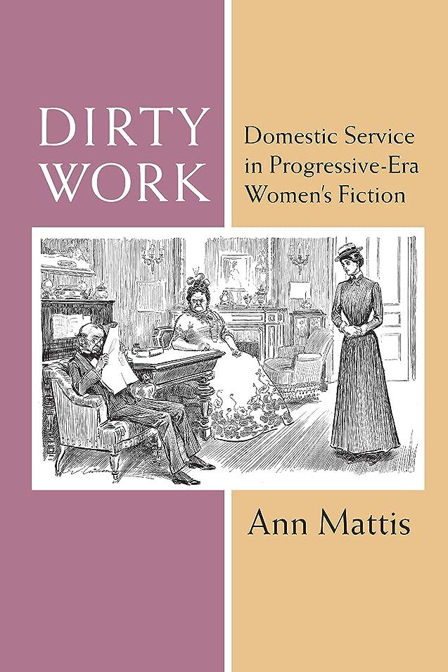 なぜなら排泄物ロープDirty Work: Domestic Service in Progressive-Era Women's Fiction (Class : Culture) (English Edition)
