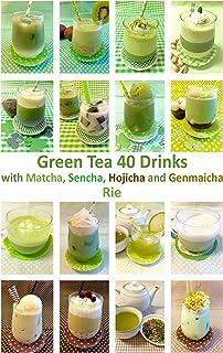 Green Tea 40 Drinks with Matcha, Sencha, Hojicha and Genmaicha (English Edition)