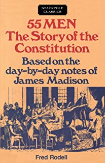 55 Men: The Story of the Constitution, Based on the Day-by-Day Notes of James Madison