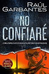 No confiaré: Un relato policíaco de asesinatos, misterio y conspiraciones (Rebeca Olsen nº 1) Versión Kindle