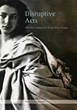 Disruptive Acts: The New Woman in Fin-de-Siecle France