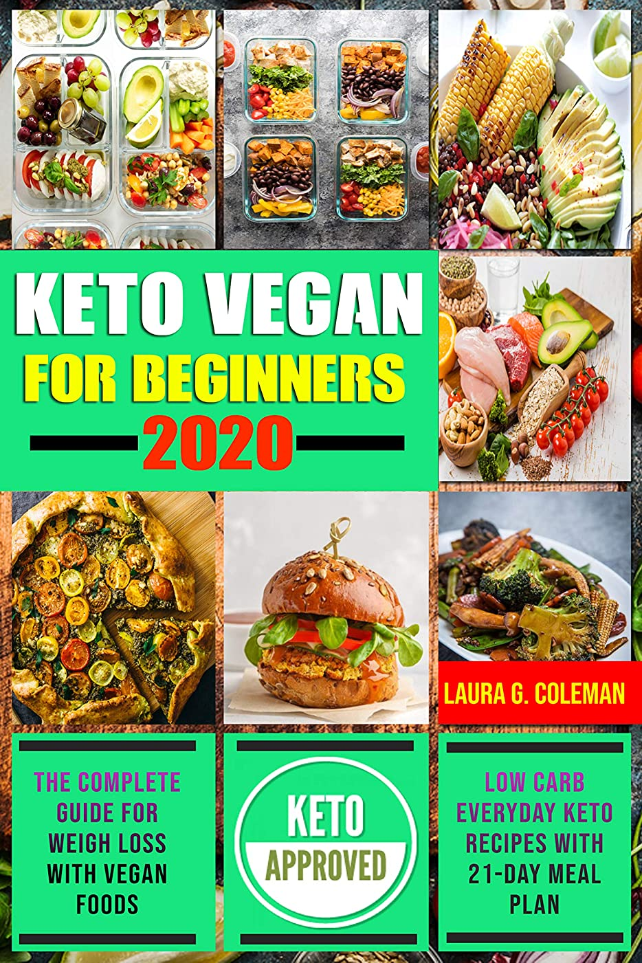 Keto Vegan For Beginners #2020: The Complete guide for weigh loss with Vegan Foods,Low Carb Everyday Keto Recipes with 21-Day Meal Plan (English Edition)