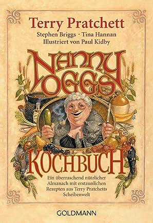 Nanny Oggs Kochbuch: Ein überraschend nützlicher Almanach mit erstaunlichen Rezepten aus Terry Pratchetts Scheibenwelt (German Edition)