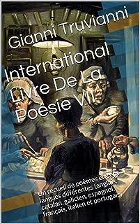 International Livre De La Poésie VII: Un recueil de poèmes en sept langues différentes (anglais, catalan, galicien, espagnol, français, italien et portugais) (French Edition)