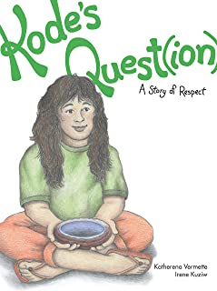 Kode's Quest(ion): A Story of Respect (Volume 7) (The Seven Teachings Stories)