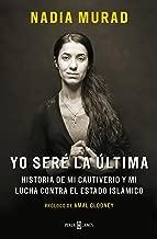 Yo seré la última: Historia de mi cautiverio y mi lucha contra el Estado Islámico (Spanish Edition)