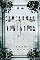 Clockwork Renegades: Vol. 1 Kindle Edition