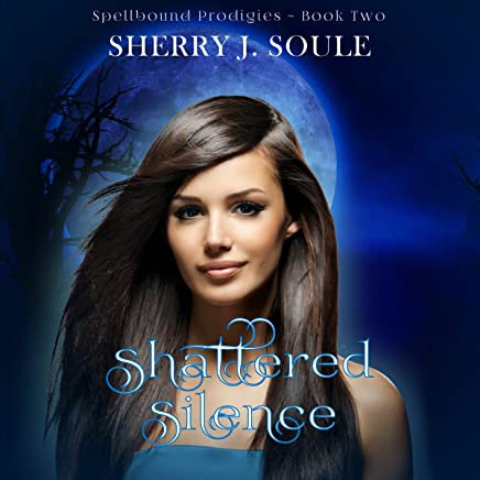 Shattered Silence: Spellbound Prodigies, Book 2