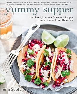 Yummy Supper: 100 Fresh, Luscious & Honest Recipes from a Gluten-Free Omnivore: A Cookbook