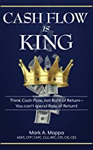 Cash Flow Is King: Think Cash Flow, not Rate of Return— You can't spend Rate of Return!