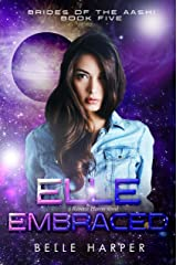 Elle Embraced : A Sci-fi Alien Romance (Brides of the Aashi Book 5) Kindle Edition