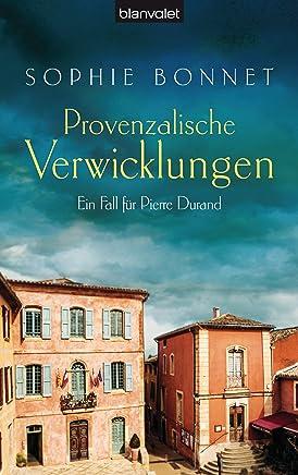 Read ++Provenzalische Verwicklungen Ein Fall für Pierre Durand Die Pierre Durand Bände 1, Sophie Bonnet VVIP