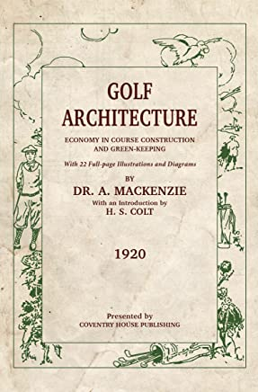 Golf Architecture (Annotated): Economy in Course Construction and Green-Keeping (English Edition)