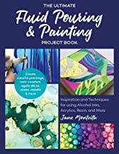 The Ultimate Fluid Pouring & Painting Project Book: Inspiration and Techniques for using Alcohol Inks, Acrylics, Resin, and more; Create colorful ... coasters, agate slices, vases, vessels & more