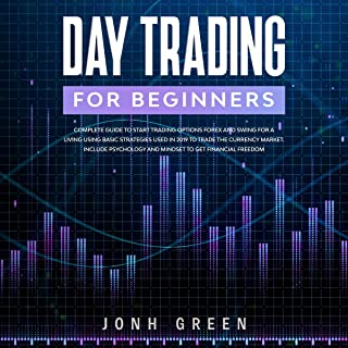 Day Trading for Beginners: Complete Guide to Start Trading Options Forex and Swing for a Living Using Basic Strategies Use...