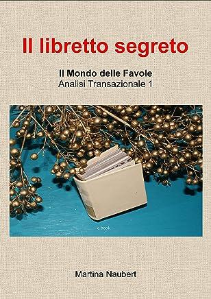 Il libretto segreto: Il Mondo delle favole nell'Analisi Transazionale 1 (Il Mondo Favole delle Analisi Transazionale)