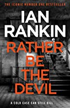 Rather Be the Devil: The superb Rebus No.1 bestseller (Inspector Rebus 21) (English Edition)