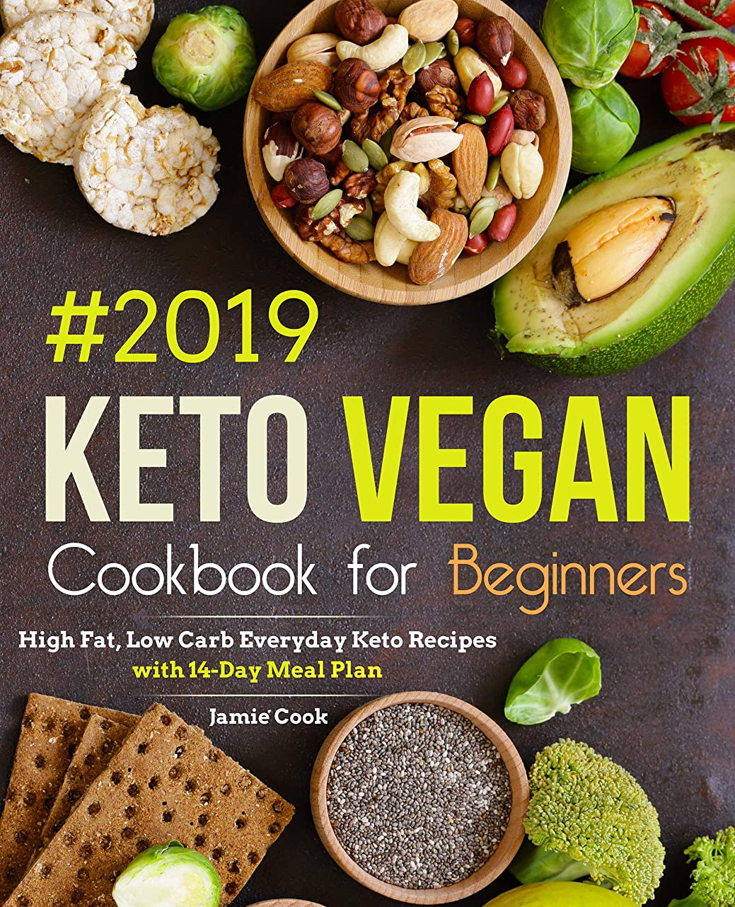 Keto Vegan Cookbook for Beginners #2019: High Fat, Low Carb Everyday Keto Recipes with 14-Day Meal Plan (Keto diet cookbook 1) (English Edition)