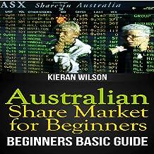 Australian Share Market for Beginners: Beginners Basic Guide: Australia Investing Series, Book 1