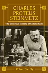 Charles Proteus Steinmetz: The Electrical Wizard of Schenectady Kindle Edition