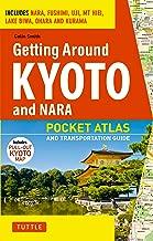 Getting Around Kyoto and Nara: Pocket Atlas and Transportation Guide; Includes Nara, Fushimi, Uji, Mt Hiei, Lake Biwa, Ohara and Kurama