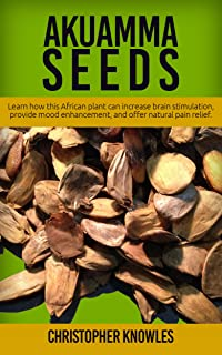 Akuamma Seeds: Learn How this African plant can increase stimulation, provide mood enhancement, and offer natural pain relief (Natural Wellness Book 3)