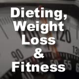 Dieting, Weight Loss & Fitness