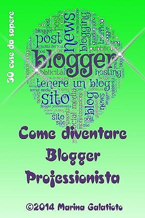 Come diventare Blogger Professionista (30 cose da sapere Vol. 1)