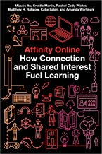 Affinity Online: How Connection and Shared Interest Fuel Learning (Connected Youth and Digital Futures Book 2)