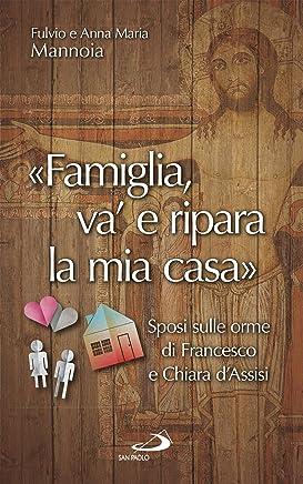 Famiglia, va e ripara la mia casa: Sposi sulle orme di Francesco e Chiara d'Assisi