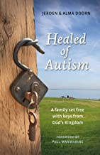 Healed of Autism: A Family Set Free With Keys from God's Kingdom