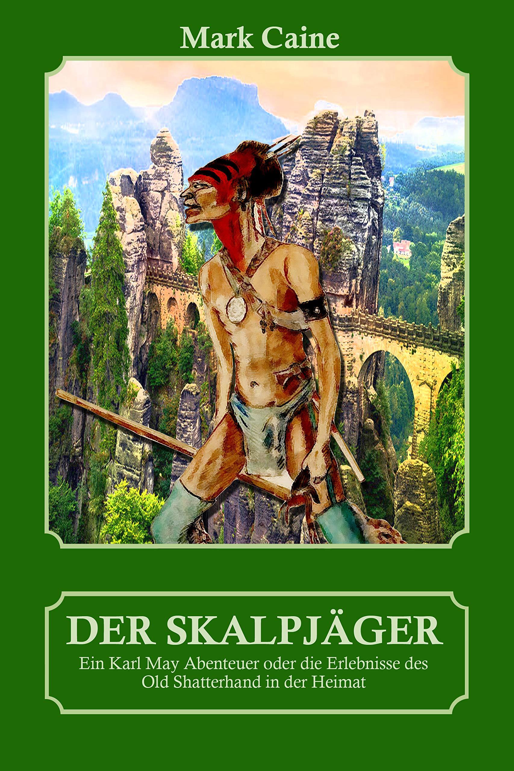 Der Skalpjäger - Ein Karl May Abenteuer oder die Erlebnisse des Old Shatterhand in der Heimat (Karl May Abenteuer - Old Shatterhand 1) (German Edition)
