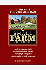 Starting & Running Your Own Small Farm Business: Small-Farm Success Stories * Financial Assistance Sources * Marketing & Selling Ideas * Business Plan Forms & Documents Kindle Edition