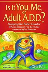 Is It You, Me, or Adult A.D.D.?: Stopping the Roller Coaster When Someone You Love Has Attention Deficit Disorder Kindle Edition