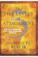 The Five Levels of Attachment: Toltec Wisdom for the Modern World Kindle Edition