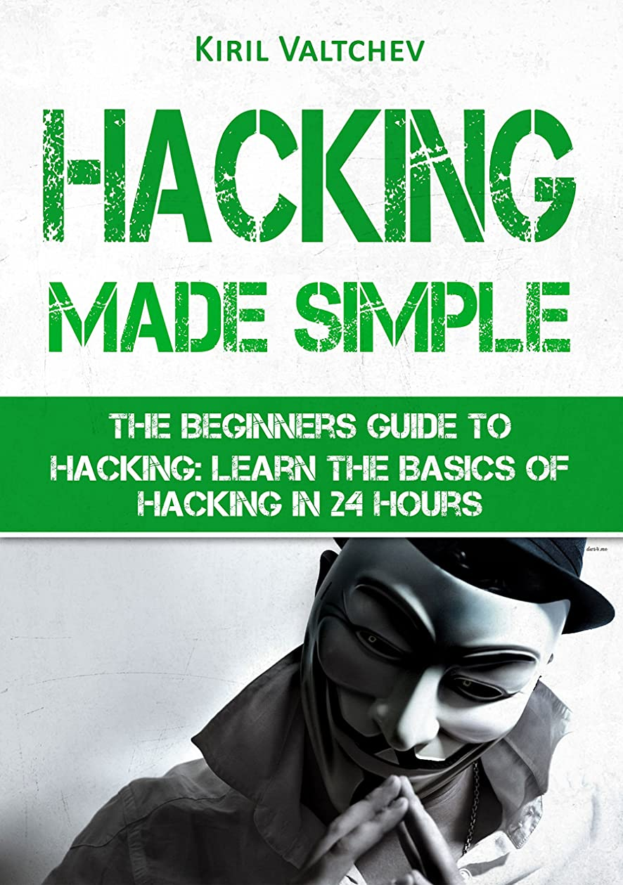 水ところで以下Hacking Made Simple: The Beginners Guide To Hacking: Learn The Basics of Hacking in 24 Hours (English Edition)