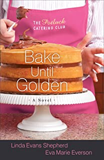 Bake Until Golden (The Potluck Catering Club Book #3): A Novel (The Potluck Club)