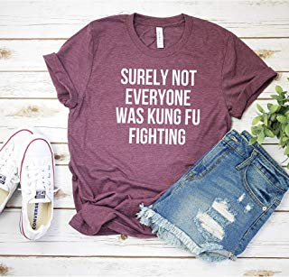 Surely not everyone was kung fu fighting T shirt - Womens Unisex T- shirt - Funny Graphic Shirt - Heather Maroon colored T-shirt - Soft Tee