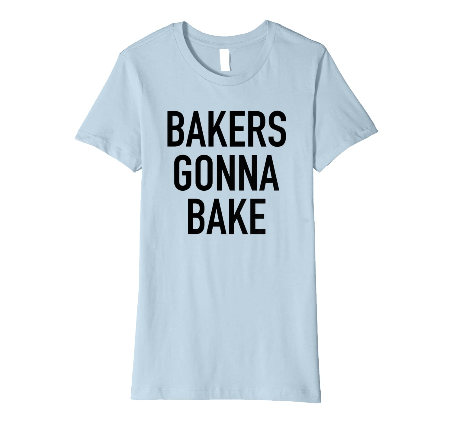 Bakers Gonna Bake Funny Baking Quote T-Shirt