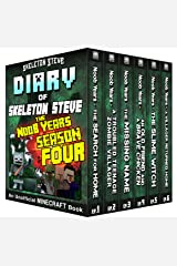 Minecraft Diary of Skeleton Steve the Noob Years - FULL Season Four (4): Unofficial Minecraft Books for Kids, Teens, & Nerds - Adventure Fan Fiction Diary ... Noob Mobs Series Diaries - Bundle Box Sets) Kindle Edition