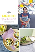 From the Source - Mexico: Authentic Recipes From the People That Know Them the Best (Lonely Planet)