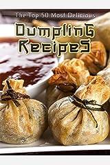 Dumplings: The Top 50 Most Delicious Dumpling Recipes (Recipe Top 50's Book 35) Kindle Edition