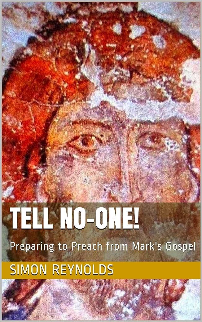教室サドル戦士TELL NO-ONE!: Preparing to Preach from Mark's Gospel (English Edition)
