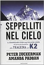Scaricare Libri Seppelliti nel cielo. La straordinaria storia degli scalatori sherpa nel giorno più drammatico della tragedia del K2 PDF