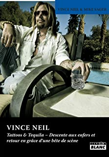 VINCE NEIL Tattoos and Tequila (French Edition)