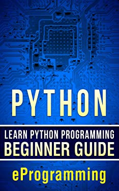 Python: Learn Python Programming – Beginner Guide (Python for Beginners,HTML,PHP, C,Java,Ruby,SQL Book 1)