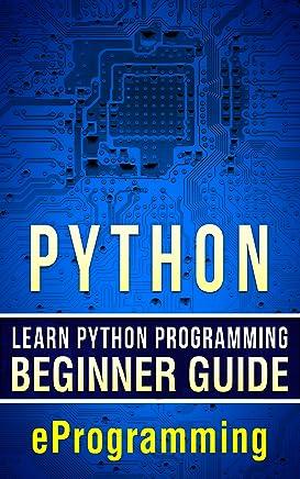 Python: Learn Python Programming – Beginner Guide (Python for Beginners,HTML,PHP, C,Java,Ruby,SQL Book 1)