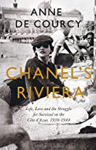 Chanel's Riviera: Life, Love and the Struggle for Survival on the Côte d'Azur, 1930–1944