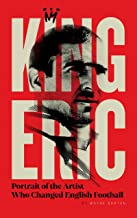 King Eric: Portrait Of The Artist Who Changed English Football
