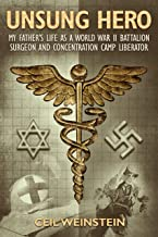 Unsung Hero: My Father's Life as a World War II Battalion Surgeon and Concentration Camp Liberator